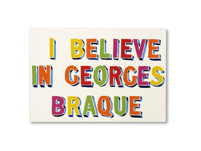 Bob and Roberta Smith, 'I Believe in Georges Braque', 1998