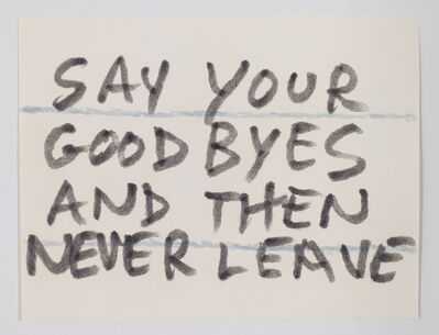 Sean Landers, 'Say Your Goodbyes and Then Never Leave', 2017