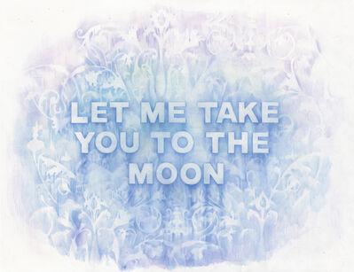 Amanda Manitach, 'Let Me Take You to The Moon', 2018