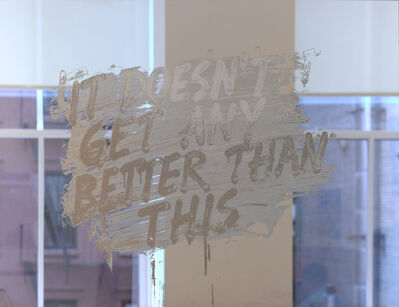 Mel Bochner, 'It Doesn't Get Any Better Than This', 2018
