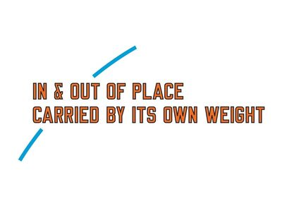 Lawrence Weiner, 'IN & OUT OF PLACE CARRIED BY ITS OWN WEIGHT', 2011