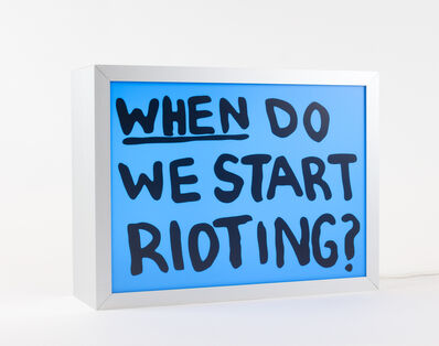 Sam Durant, 'ELECTRIC SIGNS 'When do we start rioting?'', 2017