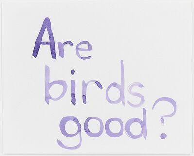 Mathew Cerletty, 'Are Birds Good?', 2014
