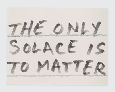 Sean Landers, 'The Only Solace Is to Matter', 2017