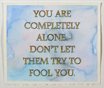 Alex Gingrow, 'You Are Completely Alone. Don't Let Them Try To Fool You', 2017