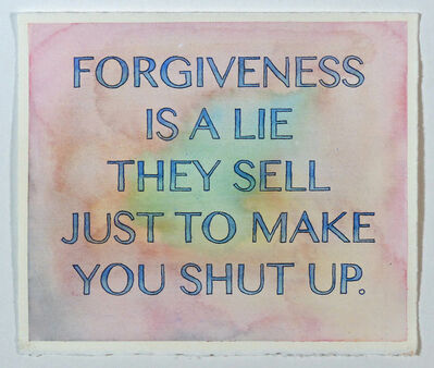 Alex Gingrow, 'Forgiveness Is A Lie They Sell Just To Make You Shut Up', 2017