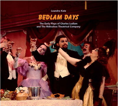 Leandro Katz, 'Bedlam Days. The Early Plays of Charles Ludlam and The Ridiculous Theatrical Company', 2019