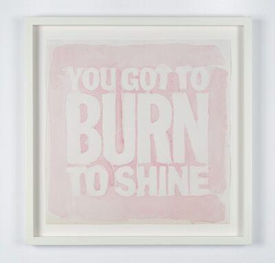 John Giorno, 'YOU GOT TO BURN TO SHINE', 2012