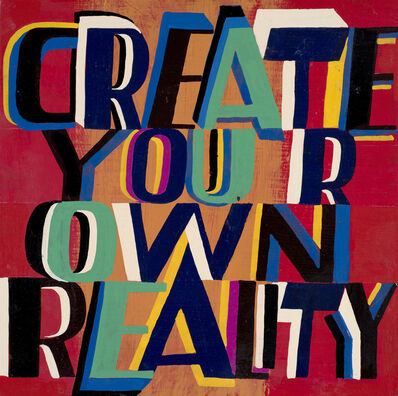Bob and Roberta Smith, 'Create Your Own Reality', 2019