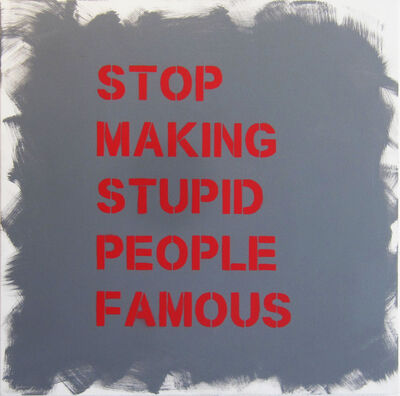 "Plastic Jesus, '""Stop Making Stupid People Famous"" - Stenciled Acrylic on Canvas', 2019"