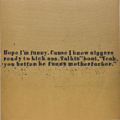 Glenn Ligon, 'Funny Motherfucker #1', 2007