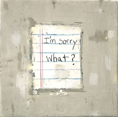 Amy Weil, 'I'm Sorry, What?', 2021