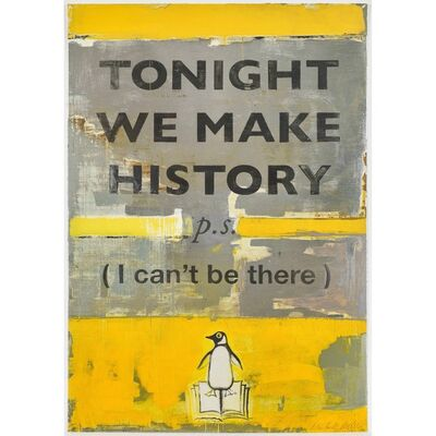 Harland Miller, 'TONIGHT WE MAKE HISTORY (P.S. I can't be there)', 2018