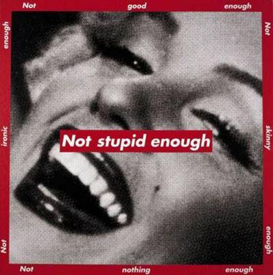 Barbara Kruger, 'Untitled (Not Stupid Enough)', 1997