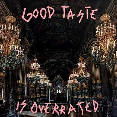 "Alejandro Monge, '""GOOD TASTE IS OVERRATED""', 2019"