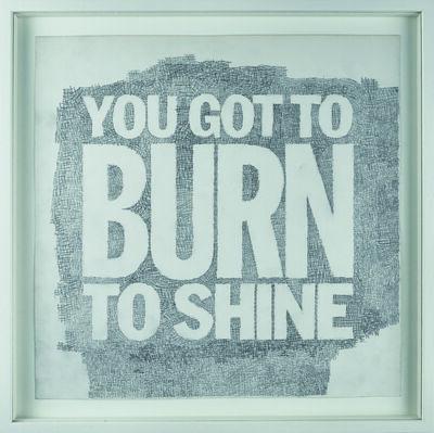 John Giorno, 'YOU GOT TO BURN TO SHINE', 2008