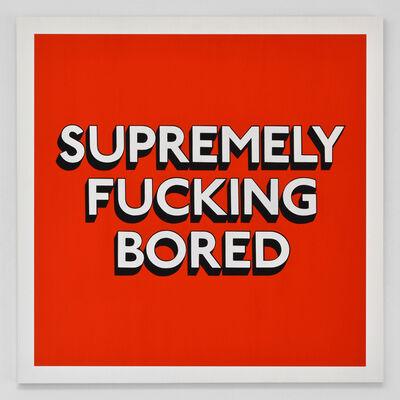 Tim Fishlock, 'SUPREMELY FUCKING BORED', 2019