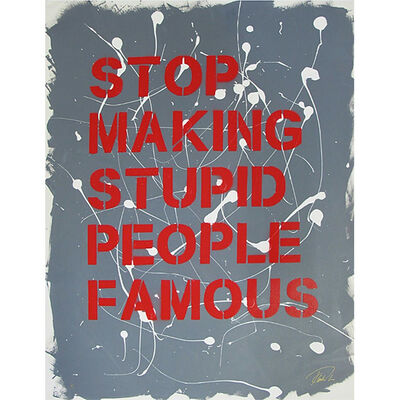 """Plastic Jesus, '""""Stop Making Stupid People Famous"""" -Stencil Acrylic on Paper ', 2019"""