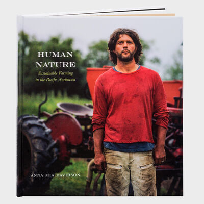 Anna Mia Davidson, 'Human Nature: Sustainable Farming in the Pacific Northwest', 2015