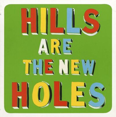 Bob and Roberta Smith, 'Hills Are The New Holes'