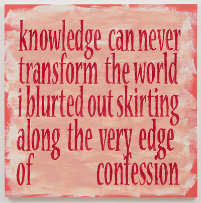 Daniel Joseph Martinez, 'Knowledge Can Never', 2013