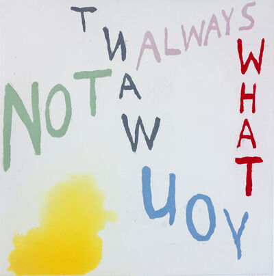 Chris Johanson, 'NOT ALWAYS WHAT YOU WANT', 2014