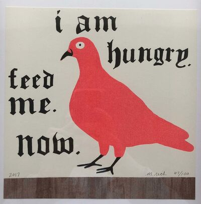 Martha Rich, 'I am Hungry. Feed Me Now.', 2017