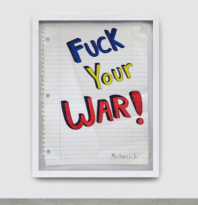 Michael Scoggins, 'Fuck Your War', 2005