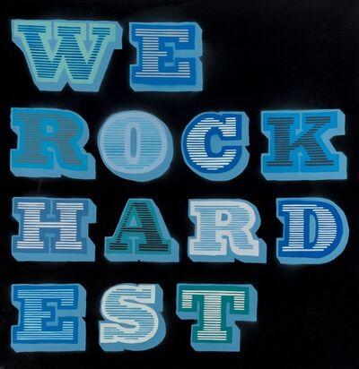 Ben Eine, 'We Rock Hardest', 2011