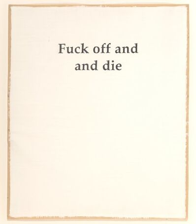 Adam McEwen, 'Fuck Off and Die', 2004