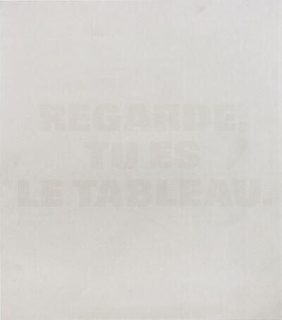 Remy Zaugg, 'REGARDE, / TU ES / LE TABLEAU. (P02)', 1988-1991