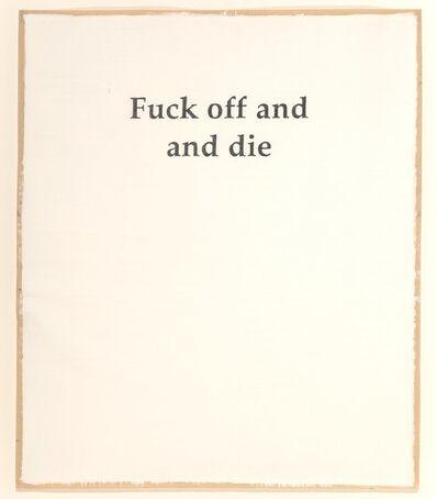 Adam McEwen, 'Fuck Off and Die', 2004