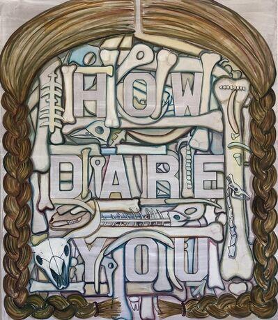 Celina Teague, 'How Dare You? ', 2020