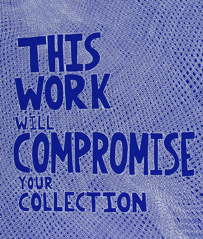 Lucas Grogan, 'This Work Will Compromise Your Collection', 2014