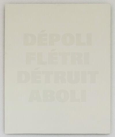 Remy Zaugg, 'DEP0LI/FLETRI/DETRUIT/ ABOLI (T.A. IV.11)', 1986-1991