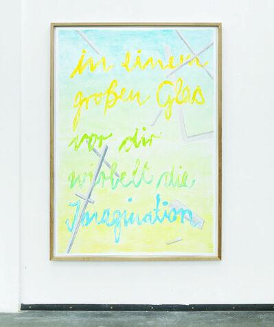 Marion Fink, 'In einem großen Glas vor dir wirbelt die Imagination.', 2017