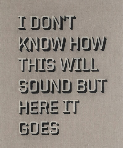 Ben Skinner, 'I DON'T KNOW HOW THIS WILL SOUND', 2016