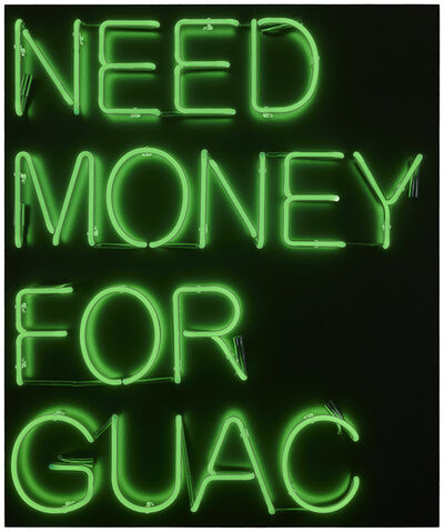 Beau Dunn, 'NEED MONEY FOR GUAC ', 2018
