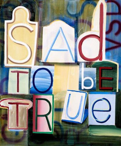 Graham Gillmore, 'Sad To Be True', 2016