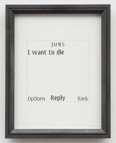 Adam McEwen, 'Untitled Text Msg (James)', 2008