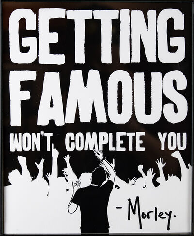 Morley, 'Getting Famous', 2018