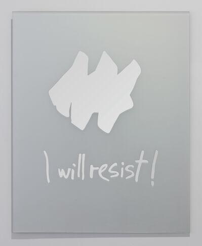 Nasan Tur, 'I will resist', 2017