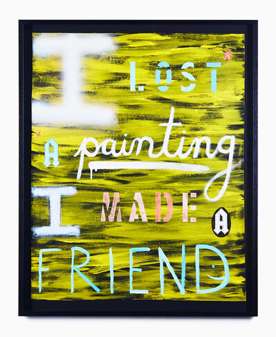 Nell, 'I LOST A painting I MADE A FRIEND', 2019