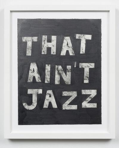 Ryan Travis Christian, 'That Ain't Jazz', 2014