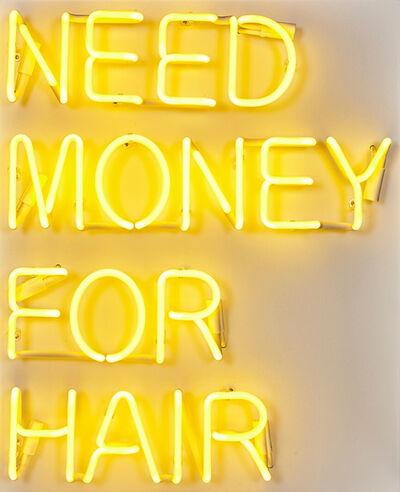 Beau Dunn, 'NEED MONEY FOR HAIR ', 2018