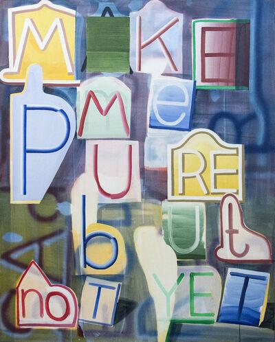 Graham Gillmore, 'Make Me Pure', 2016