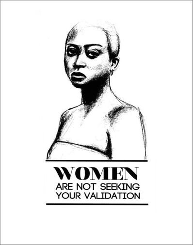 Tatyana Fazlalizadeh, 'Women Are Not Seeking Your Validation, from the Stop Telling Women to Smile series', 2013