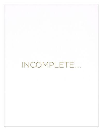 Robert Barry, 'INCOMPLETE...', 2014