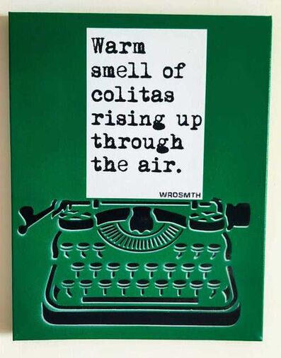 WRDSMTH, 'Warm smell of colitas  rising up through the air ', 2019