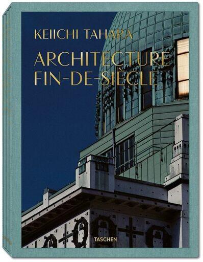 Keiichi Tahara, 'Tahara. Architecture Fin-de-Siècle', 2017
